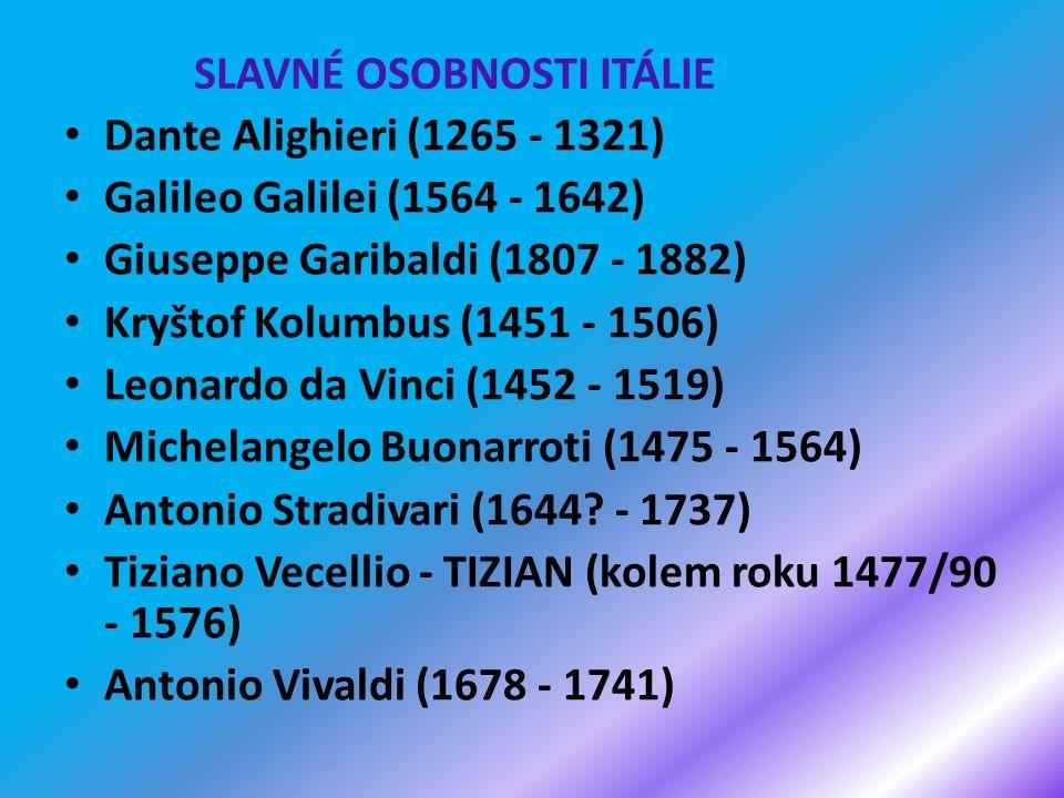 Dante Alighieri (1265 - 1321) Galileo Galilei (1564 - 1642) Giuseppe Garibaldi (1807 - 1882) Kryštof Kolumbus (1451 - 1506) Leonardo da Vinci (1452 - 1519) Michelangelo Buonarroti (1475 - 1564) Antonio Stradivari (1644.