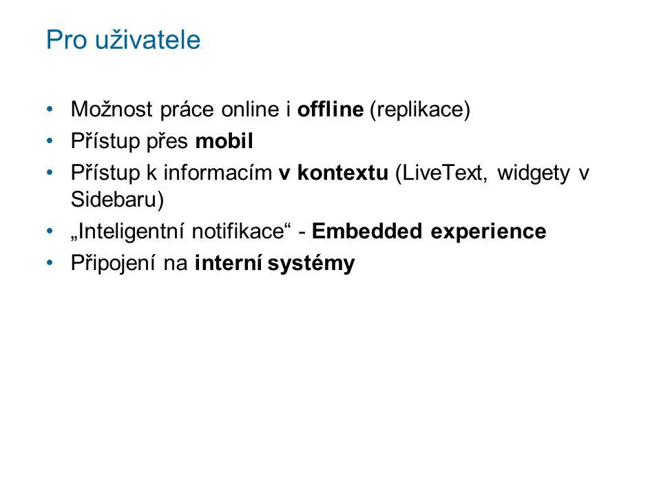 """Pro uživatele Možnost práce online i offline (replikace) Přístup přes mobil Přístup k informacím v kontextu (LiveText, widgety v Sidebaru) """"Inteligentní notifikace - Embedded experience Připojení na interní systémy"""