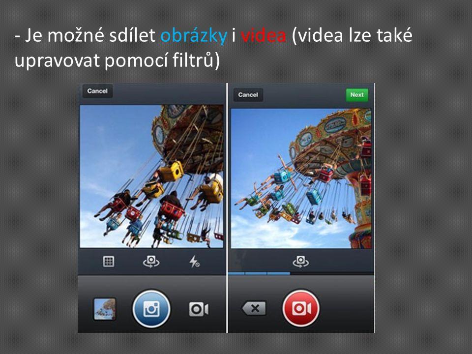 - Je možné sdílet obrázky i videa (videa lze také upravovat pomocí filtrů)