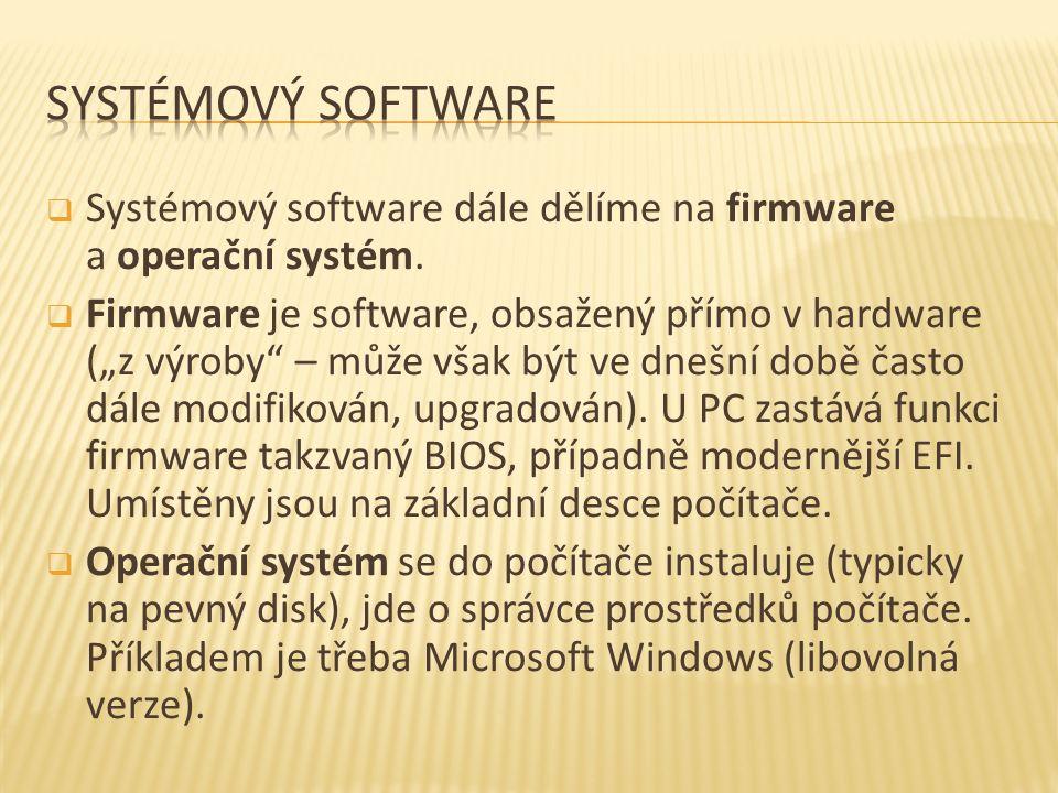  Systémový software dále dělíme na firmware a operační systém.