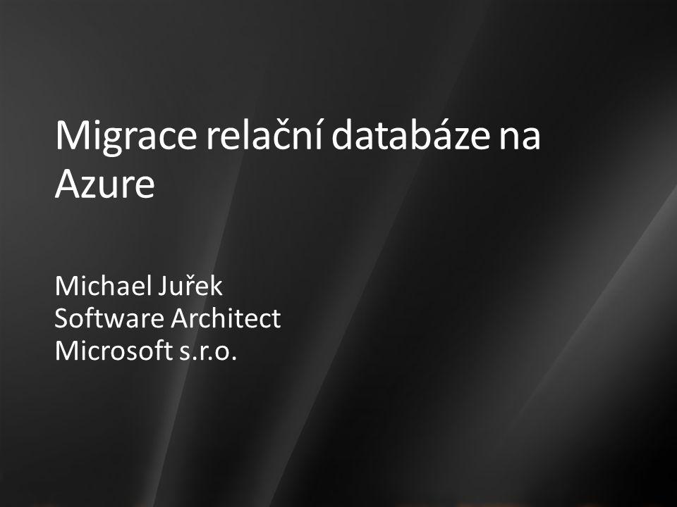 Migrace relační databáze na Azure Michael Juřek Software Architect Microsoft s.r.o.