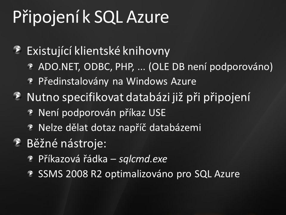 Připojení k SQL Azure Existující klientské knihovny ADO.NET, ODBC, PHP,... (OLE DB není podporováno) Předinstalovány na Windows Azure Nutno specifikov