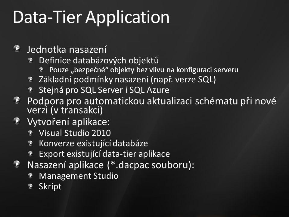 """Data-Tier Application Jednotka nasazení Definice databázových objektů Pouze """"bezpečné objekty bez vlivu na konfiguraci serveru Základní podmínky nasazení (např."""