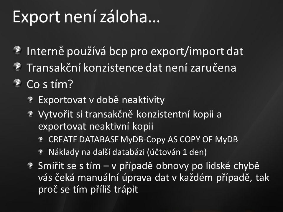 Export není záloha… Interně používá bcp pro export/import dat Transakční konzistence dat není zaručena Co s tím? Exportovat v době neaktivity Vytvořit