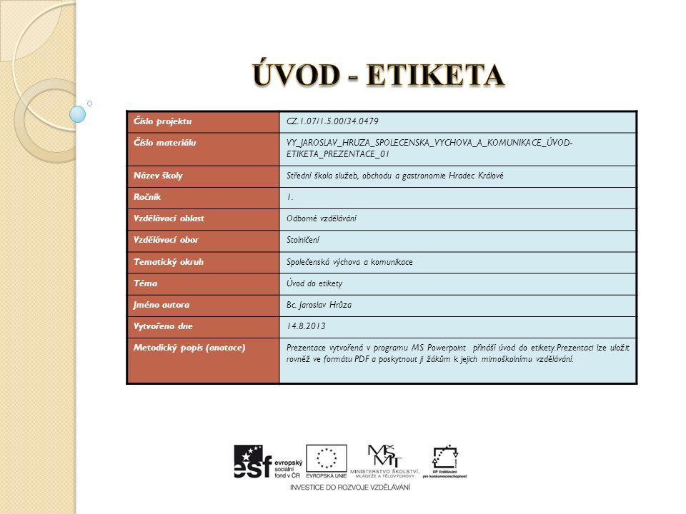 ÚVOD - ETIKETA Etiketa (z francouzského étiquette, lístek, štítek) může znamenat - štítek s označením obsahu x pravidla zdvořilého chování - jedná se o pravidla zdvořilosti a dobrého společenského chování vůbec - kdo porušil etiketu, je nevychovaný a nezdvořilý - ČR ceremoniář presidenta Masaryka Jiří Guth- Jarkovský