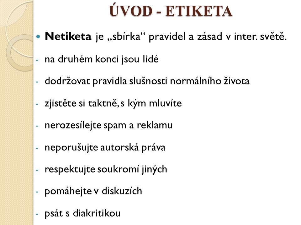 "ÚVOD - ETIKETA Netiketa je ""sbírka pravidel a zásad v inter."