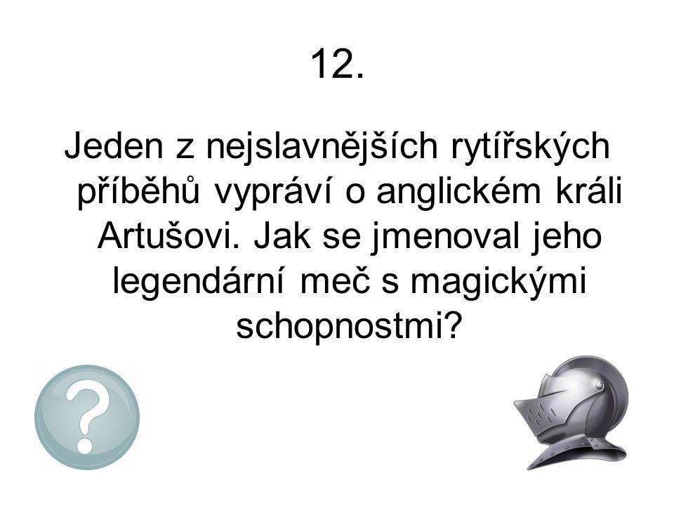 12. Jeden z nejslavnějších rytířských příběhů vypráví o anglickém králi Artušovi.