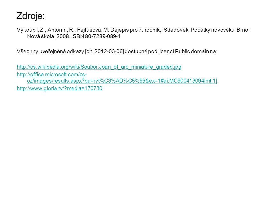 Zdroje: Vykoupil, Z., Antonín, R., Fejfušová, M. Dějepis pro 7. ročník,. Středověk, Počátky novověku. Brno: Nová škola, 2008. ISBN 80-7289-089-1 Všech
