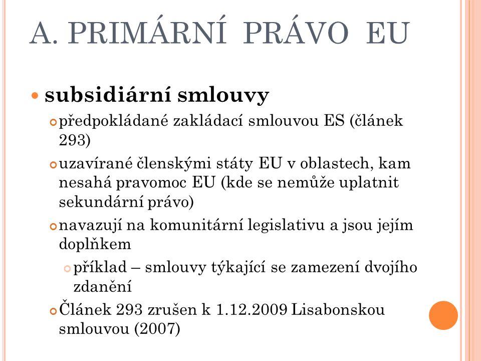 A. PRIMÁRNÍ PRÁVO EU subsidiární smlouvy předpokládané zakládací smlouvou ES (článek 293) uzavírané členskými státy EU v oblastech, kam nesahá pravomo