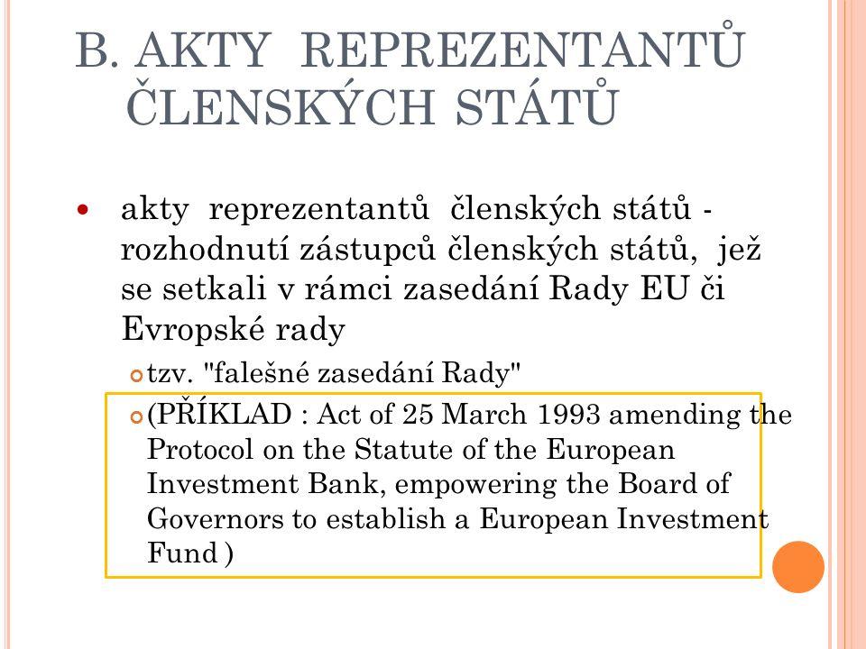 B. AKTY REPREZENTANTŮ ČLENSKÝCH STÁTŮ akty reprezentantů členských států - rozhodnutí zástupců členských států, jež se setkali v rámci zasedání Rady E