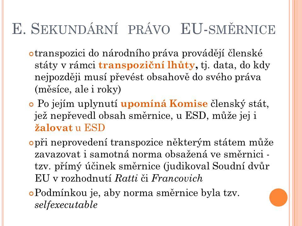E. S EKUNDÁRNÍ PRÁVO EU- SMĚRNICE transpozici do národního práva provádějí členské státy v rámci transpoziční lhůty, tj. data, do kdy nejpozději musí