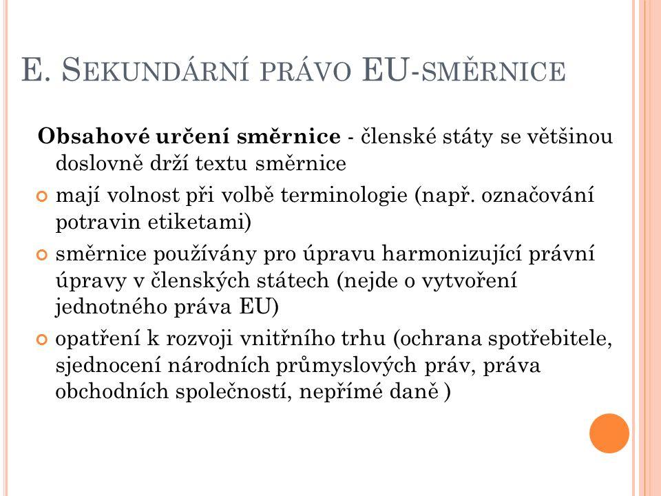 E. S EKUNDÁRNÍ PRÁVO EU- SMĚRNICE Obsahové určení směrnice - členské státy se většinou doslovně drží textu směrnice mají volnost při volbě terminologi