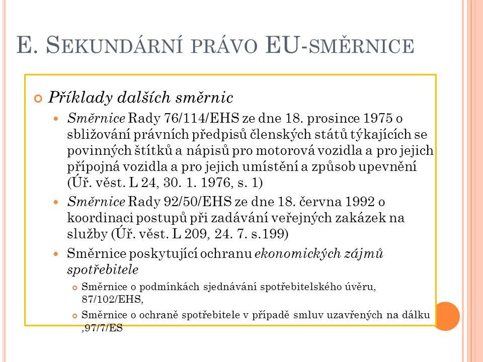 E. S EKUNDÁRNÍ PRÁVO EU- SMĚRNICE Příklady dalších směrnic Směrnice Rady 76/114/EHS ze dne 18.