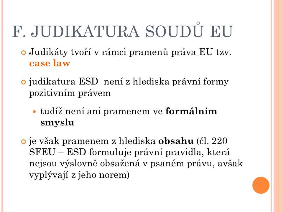 F. JUDIKATURA SOUDŮ EU Judikáty tvoří v rámci pramenů práva EU tzv.