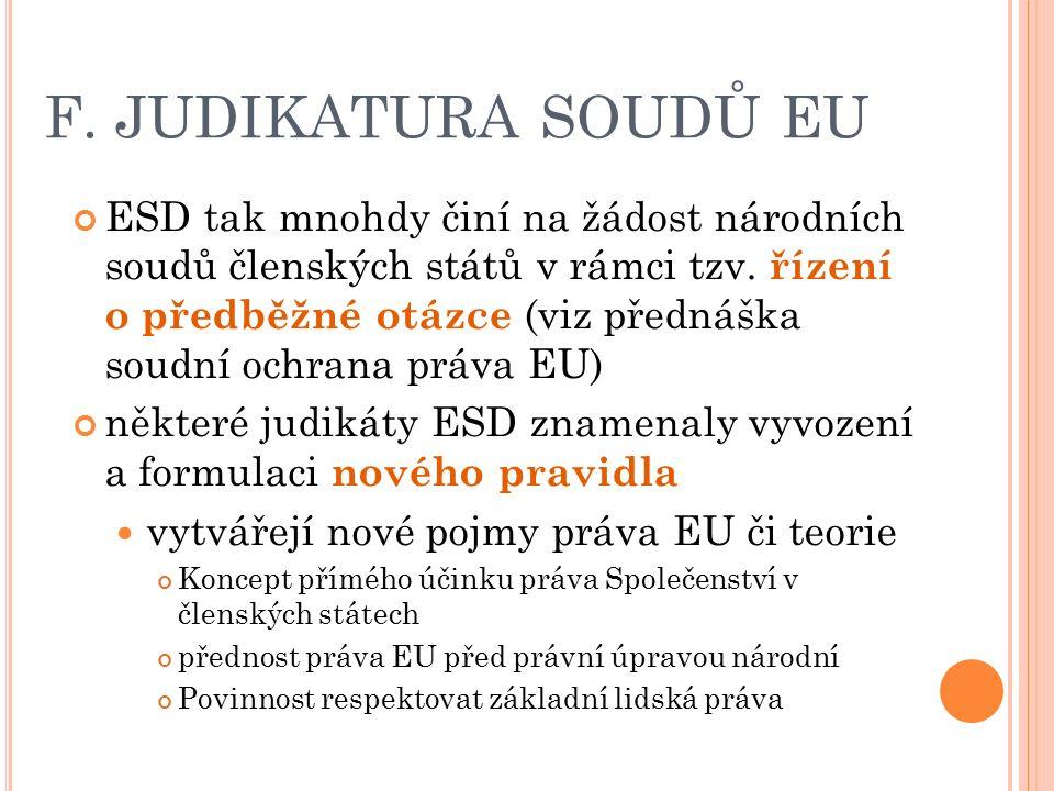 F. JUDIKATURA SOUDŮ EU ESD tak mnohdy činí na žádost národních soudů členských států v rámci tzv.