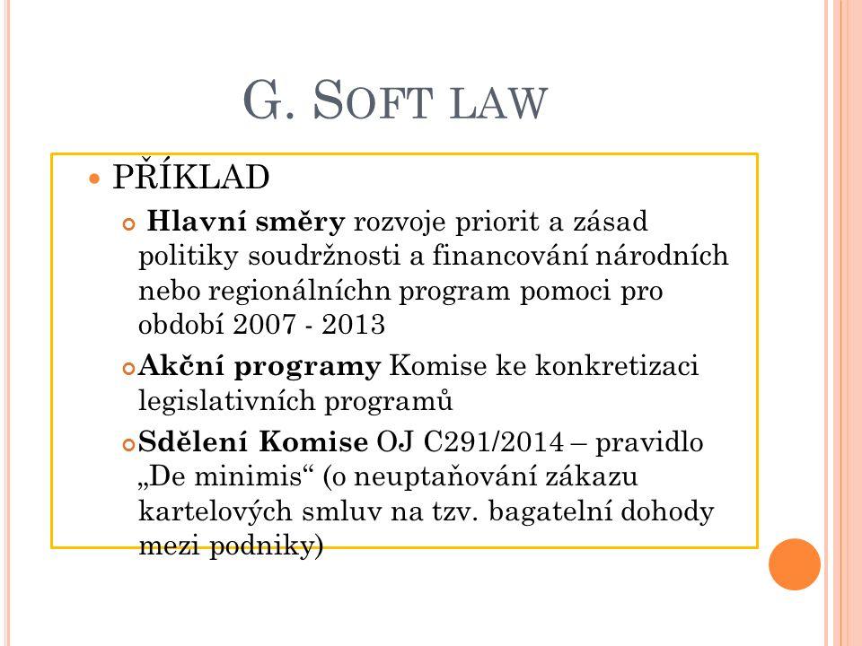 G. S OFT LAW PŘÍKLAD Hlavní směry rozvoje priorit a zásad politiky soudržnosti a financování národních nebo regionálníchn program pomoci pro období 20