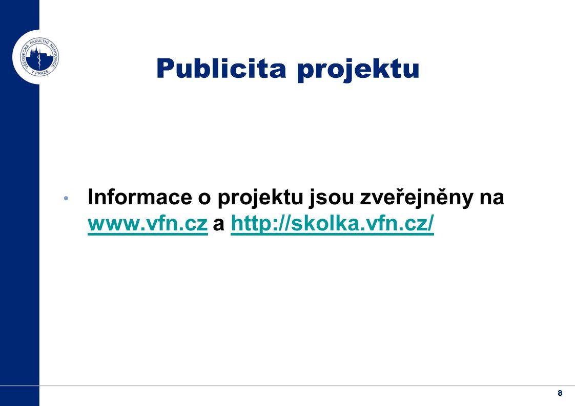 8 Publicita projektu Informace o projektu jsou zveřejněny na www.vfn.cz a http://skolka.vfn.cz/ www.vfn.czhttp://skolka.vfn.cz/