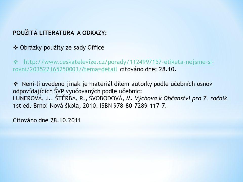 POUŽITÁ LITERATURA A ODKAZY:  Obrázky použity ze sady Office  http://www.ceskatelevize.cz/porady/1124997157-etiketa-nejsme-si- rovni/203522165250003/?tema=detail http://www.ceskatelevize.cz/porady/1124997157-etiketa-nejsme-si- rovni/203522165250003/?tema=detail citováno dne: 28.10.