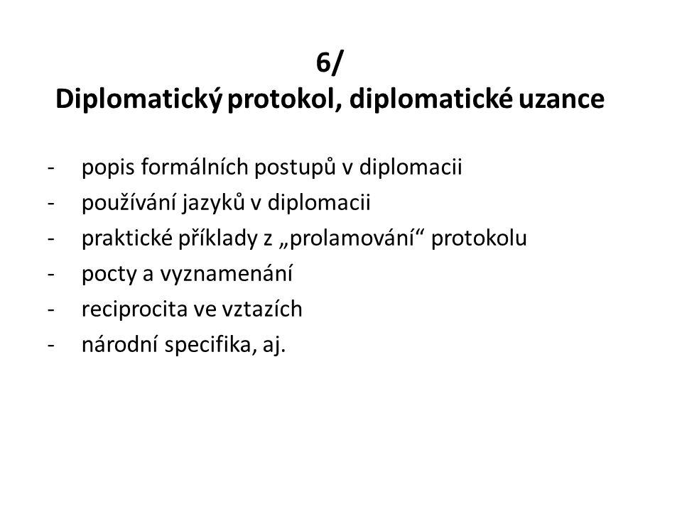 """6/ Diplomatický protokol, diplomatické uzance -popis formálních postupů v diplomacii -používání jazyků v diplomacii -praktické příklady z """"prolamování"""