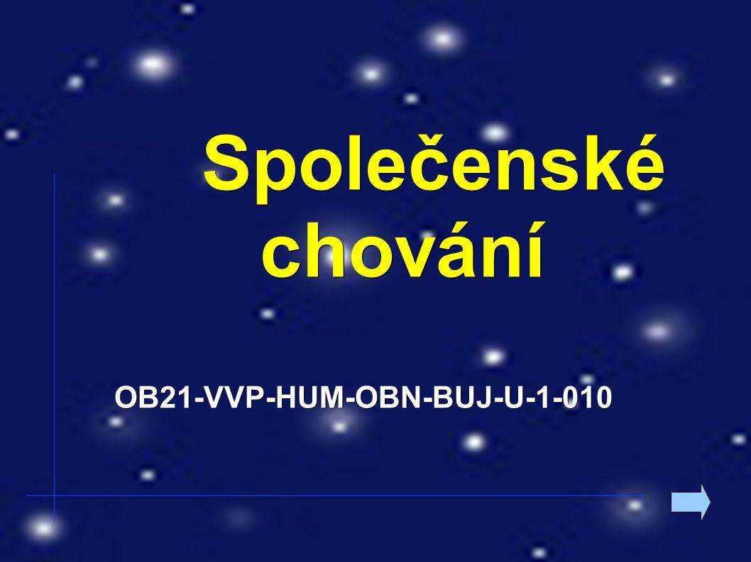 Společenské chování Společenské chováníOB21-VVP-HUM-OBN-BUJ-U-1-010