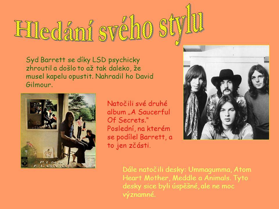 Syd Barrett se díky LSD psychicky zhroutil a došlo to až tak daleko, že musel kapelu opustit.