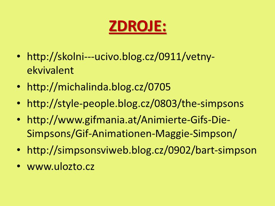 ZDROJE: http://skolni---ucivo.blog.cz/0911/vetny- ekvivalent http://michalinda.blog.cz/0705 http://style-people.blog.cz/0803/the-simpsons http://www.gifmania.at/Animierte-Gifs-Die- Simpsons/Gif-Animationen-Maggie-Simpson/ http://simpsonsviweb.blog.cz/0902/bart-simpson www.ulozto.cz