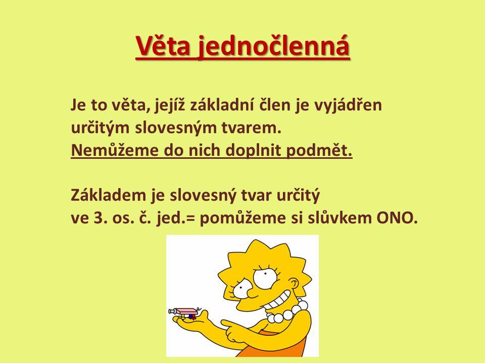 Věta jednočlenná Je to věta, jejíž základní člen je vyjádřen určitým slovesným tvarem.