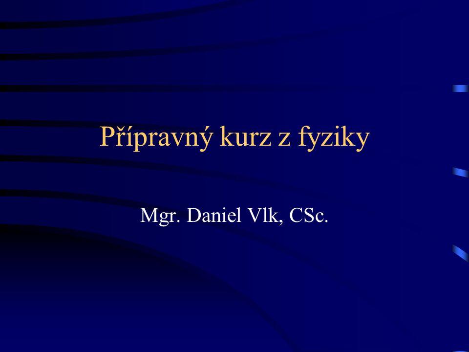 Přípravný kurz z fyziky Mgr. Daniel Vlk, CSc.