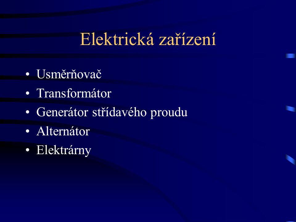 Elektrická zařízení Usměrňovač Transformátor Generátor střídavého proudu Alternátor Elektrárny