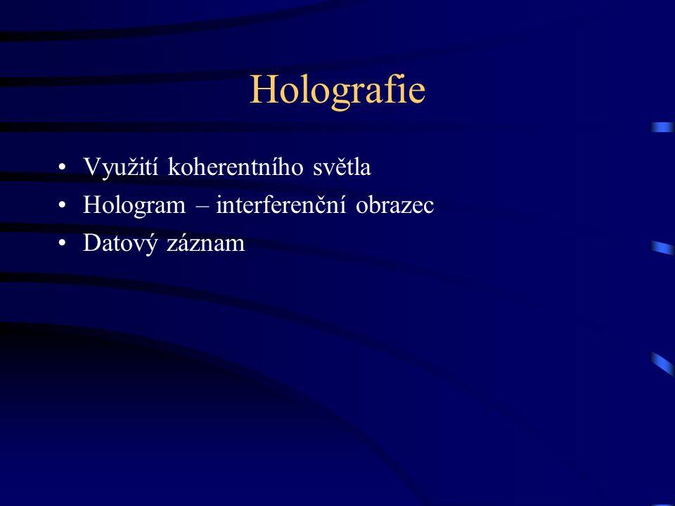 Holografie Využití koherentního světla Hologram – interferenční obrazec Datový záznam