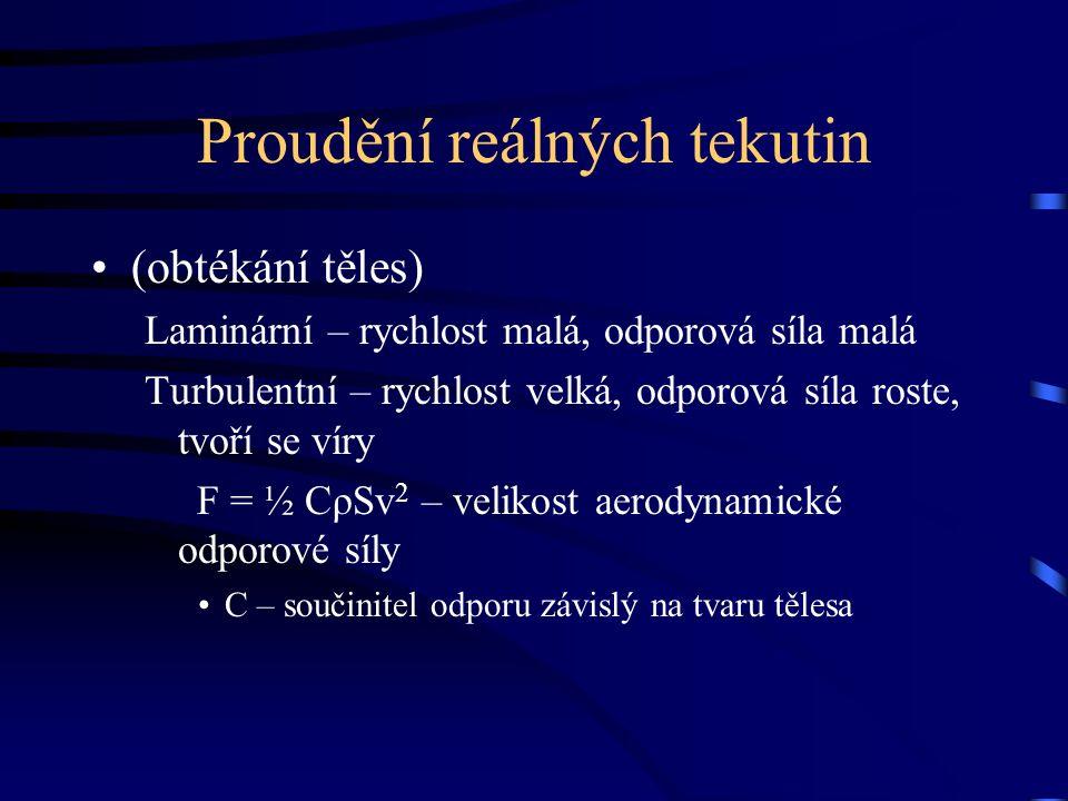 Proudění reálných tekutin (obtékání těles) Laminární – rychlost malá, odporová síla malá Turbulentní – rychlost velká, odporová síla roste, tvoří se v