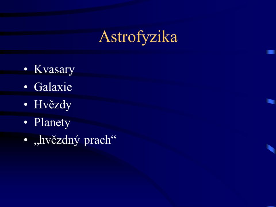 """Astrofyzika Kvasary Galaxie Hvězdy Planety """"hvězdný prach"""""""