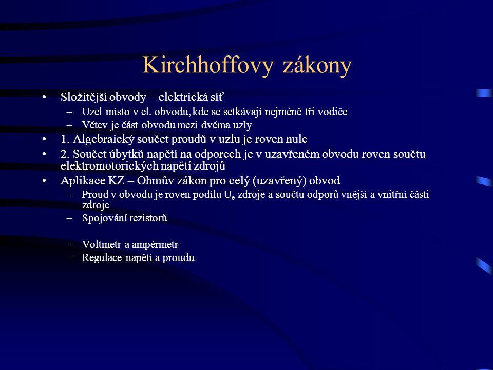 Kirchhoffovy zákony Složitější obvody – elektrická síť –Uzel místo v el.