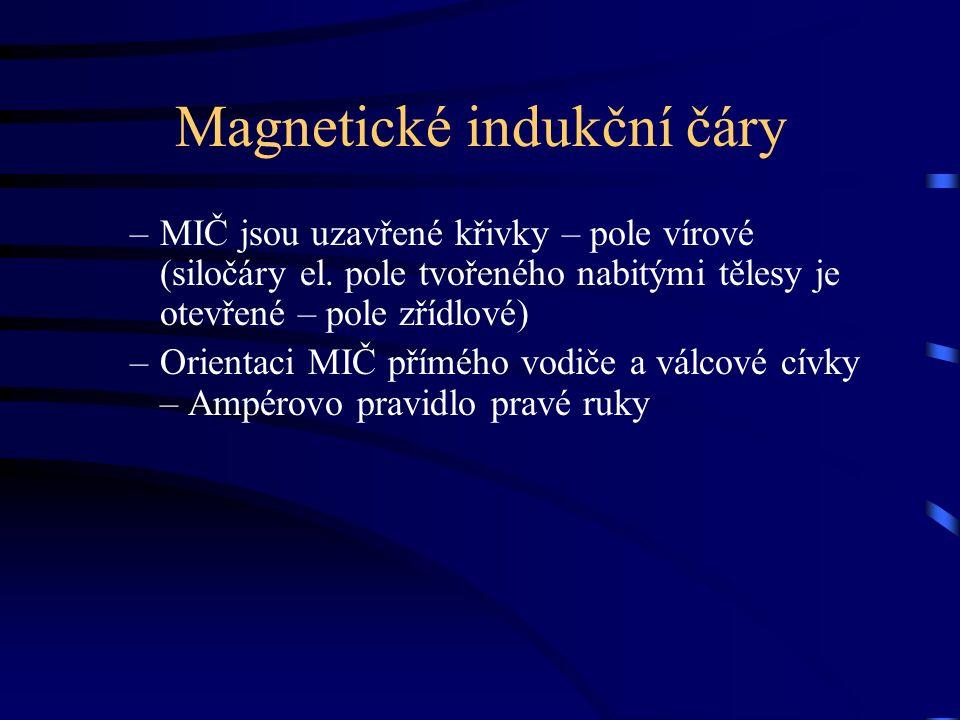 Magnetické indukční čáry –MIČ jsou uzavřené křivky – pole vírové (siločáry el. pole tvořeného nabitými tělesy je otevřené – pole zřídlové) –Orientaci