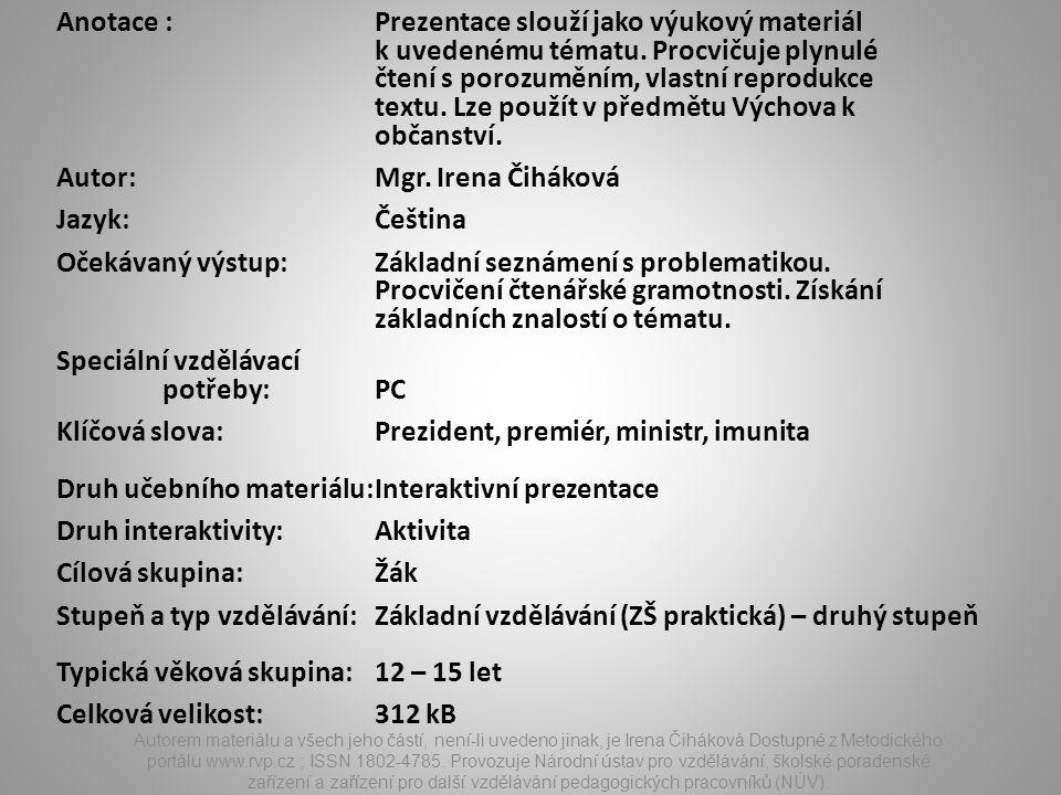 Autorem materiálu a všech jeho částí, není-li uvedeno jinak, je Irena Čiháková Dostupné z Metodického portálu www.rvp.cz ; ISSN 1802-4785.