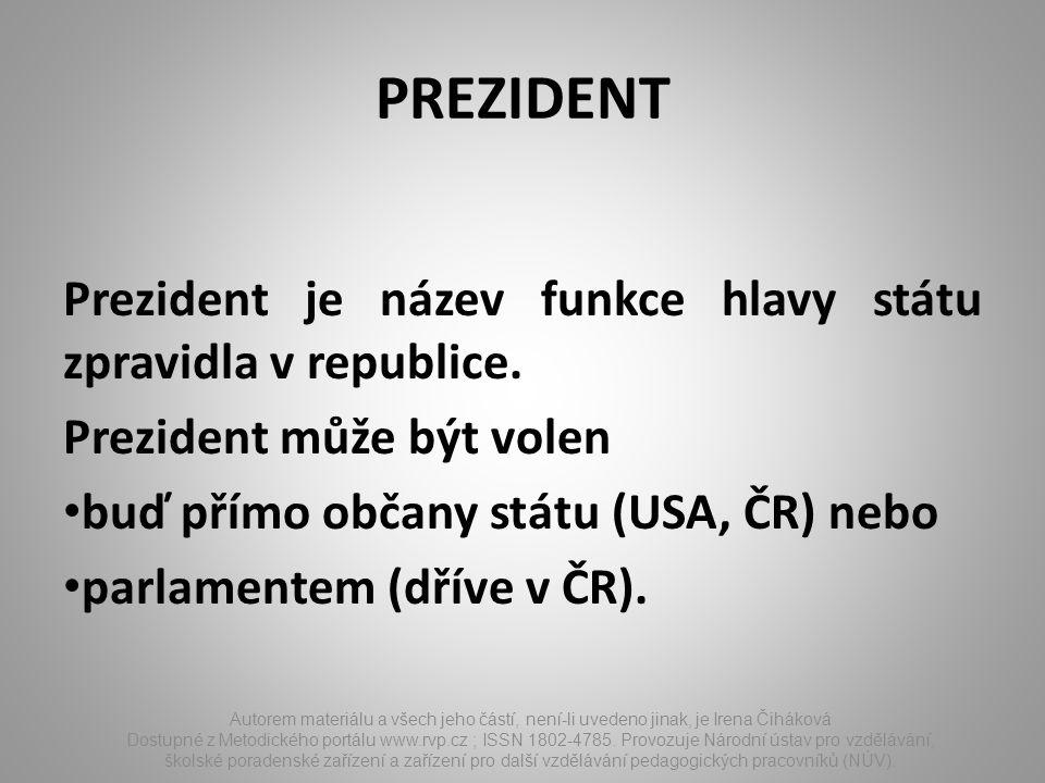 PREZIDENT Prezident je název funkce hlavy státu zpravidla v republice.