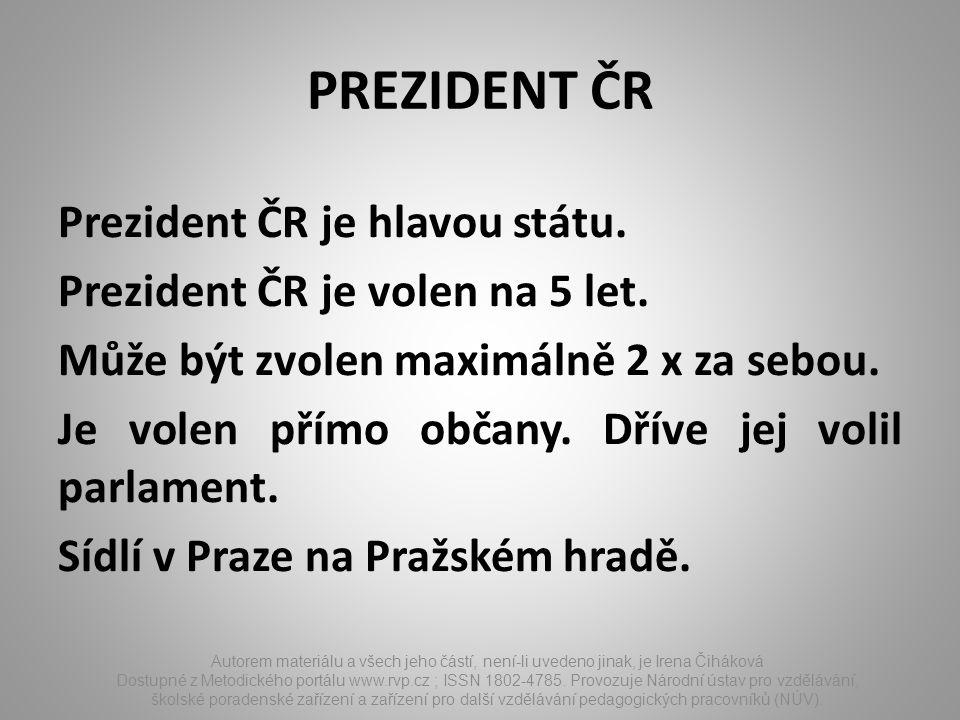 PREZIDENT ČR Prezident ČR je hlavou státu. Prezident ČR je volen na 5 let.