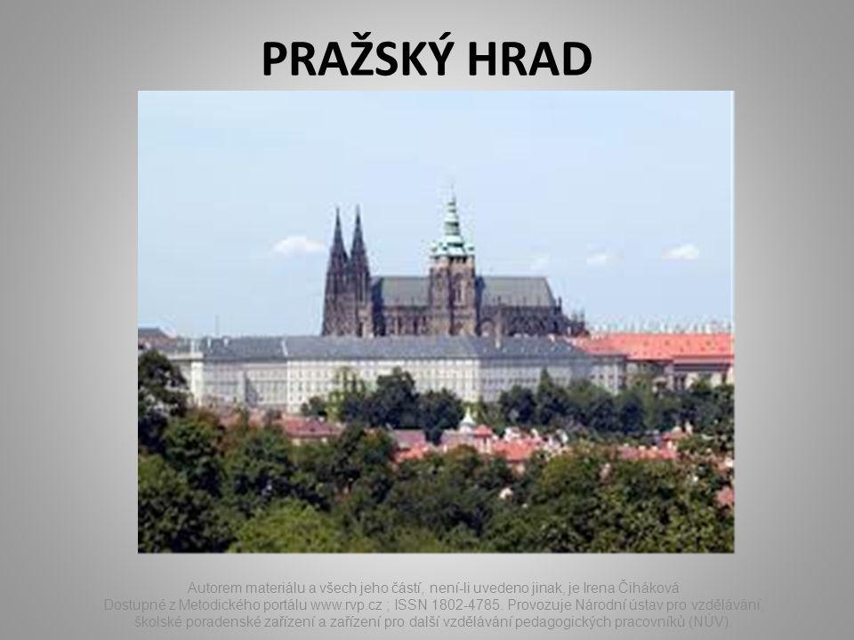 PRAŽSKÝ HRAD Autorem materiálu a všech jeho částí, není-li uvedeno jinak, je Irena Čiháková Dostupné z Metodického portálu www.rvp.cz ; ISSN 1802-4785.