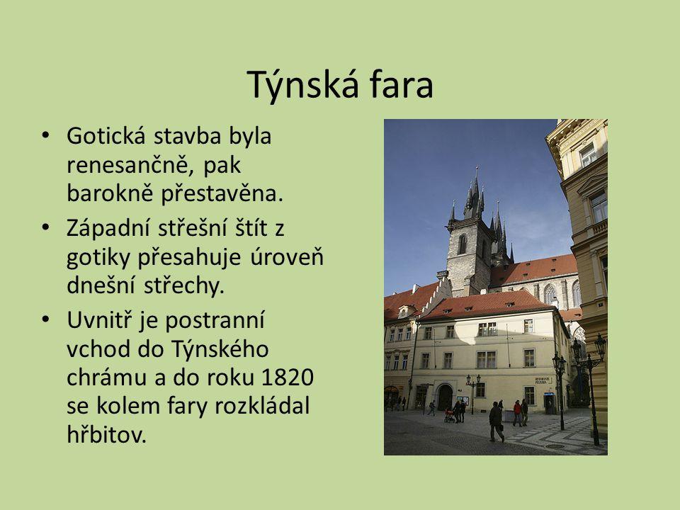 Týnská fara Gotická stavba byla renesančně, pak barokně přestavěna. Západní střešní štít z gotiky přesahuje úroveň dnešní střechy. Uvnitř je postranní