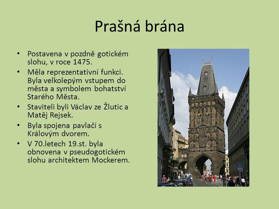 Prašná brána Postavena v pozdně gotickém slohu, v roce 1475. Měla reprezentativní funkci. Byla velkolepým vstupem do města a symbolem bohatství Staréh