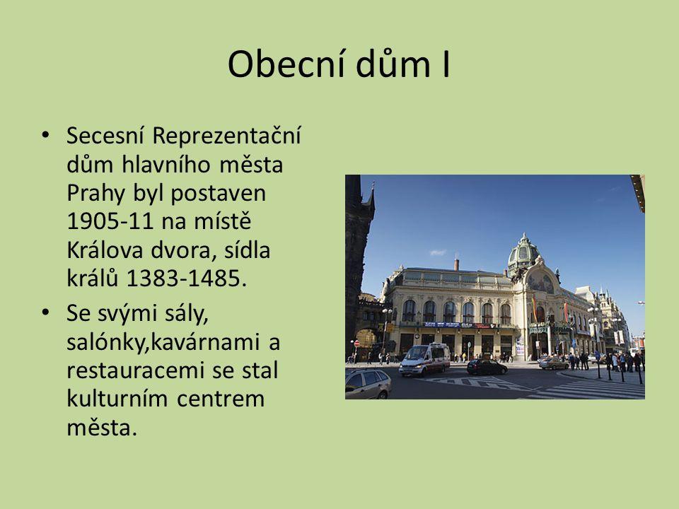Obecní dům I Secesní Reprezentační dům hlavního města Prahy byl postaven 1905-11 na místě Králova dvora, sídla králů 1383-1485. Se svými sály, salónky