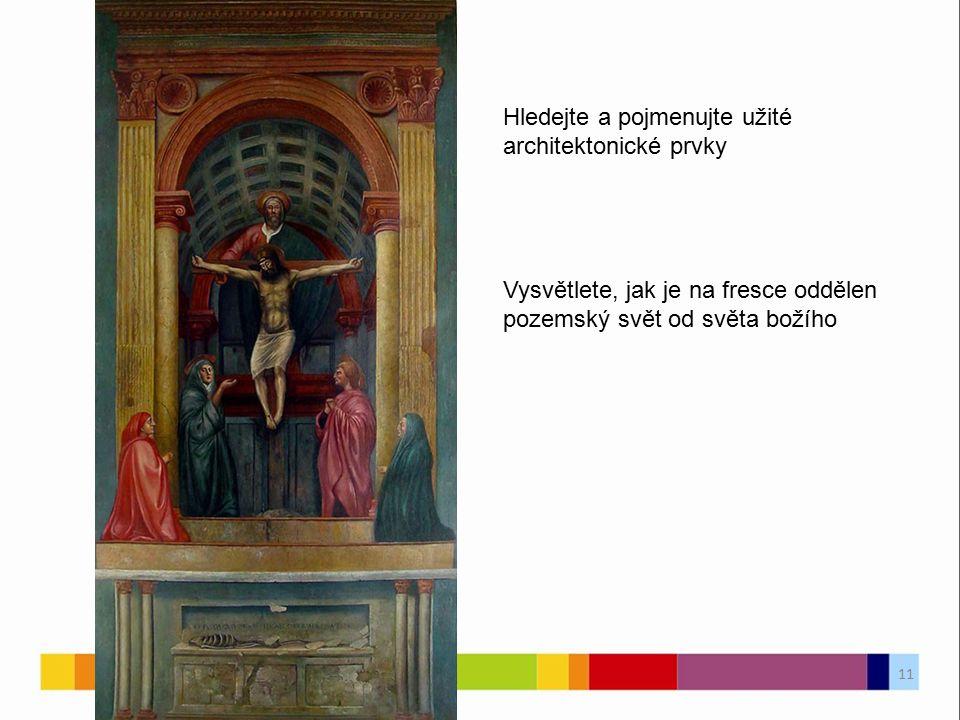 Hledejte a pojmenujte užité architektonické prvky Vysvětlete, jak je na fresce oddělen pozemský svět od světa božího 11