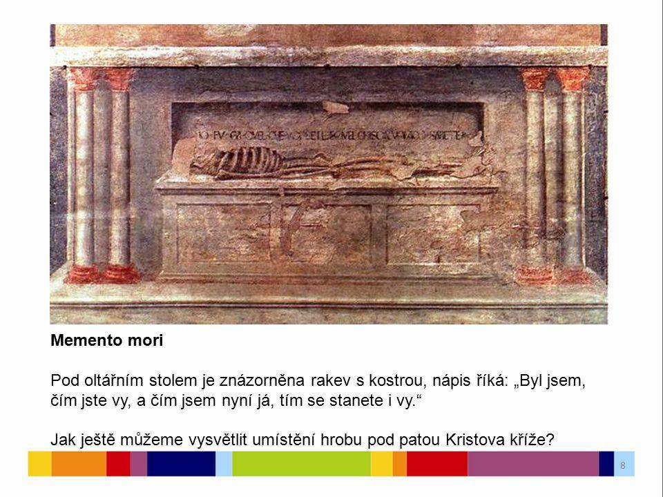 """Memento mori Pod oltářním stolem je znázorněna rakev s kostrou, nápis říká: """"Byl jsem, čím jste vy, a čím jsem nyní já, tím se stanete i vy."""" Jak ješt"""