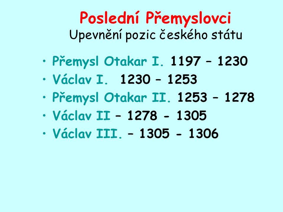 Poslední Přemyslovci Upevnění pozic českého státu Přemysl Otakar I.