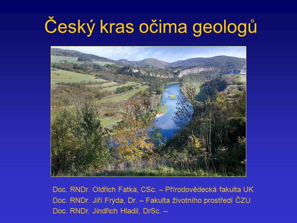 Český kras očima geologů Doc.RNDr. Oldřich Fatka, CSc.