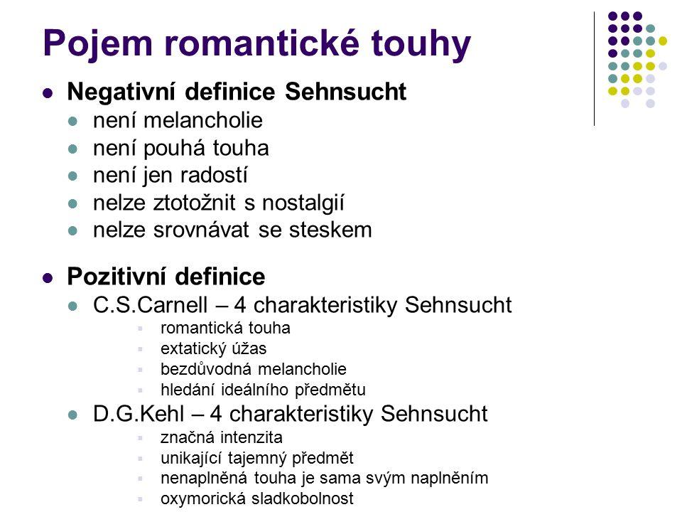Pojem romantické touhy Negativní definice Sehnsucht není melancholie není pouhá touha není jen radostí nelze ztotožnit s nostalgií nelze srovnávat se