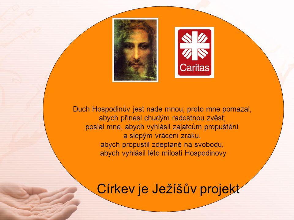 Duch Hospodinův jest nade mnou; proto mne pomazal, abych přinesl chudým radostnou zvěst; poslal mne, abych vyhlásil zajatcům propuštění a slepým vrácení zraku, abych propustil zdeptané na svobodu, abych vyhlásil léto milosti Hospodinovy Církev je Ježíšův projekt