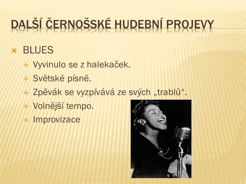 BLUES  Vyvinulo se z halekaček.  Světské písně.