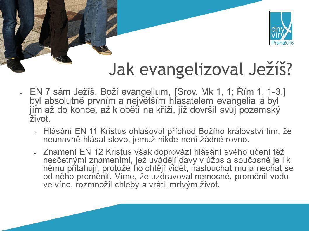 víry dny 2015 Praha Jak evangelizoval Ježíš. ● EN 7 sám Ježíš, Boží evangelium, [Srov.