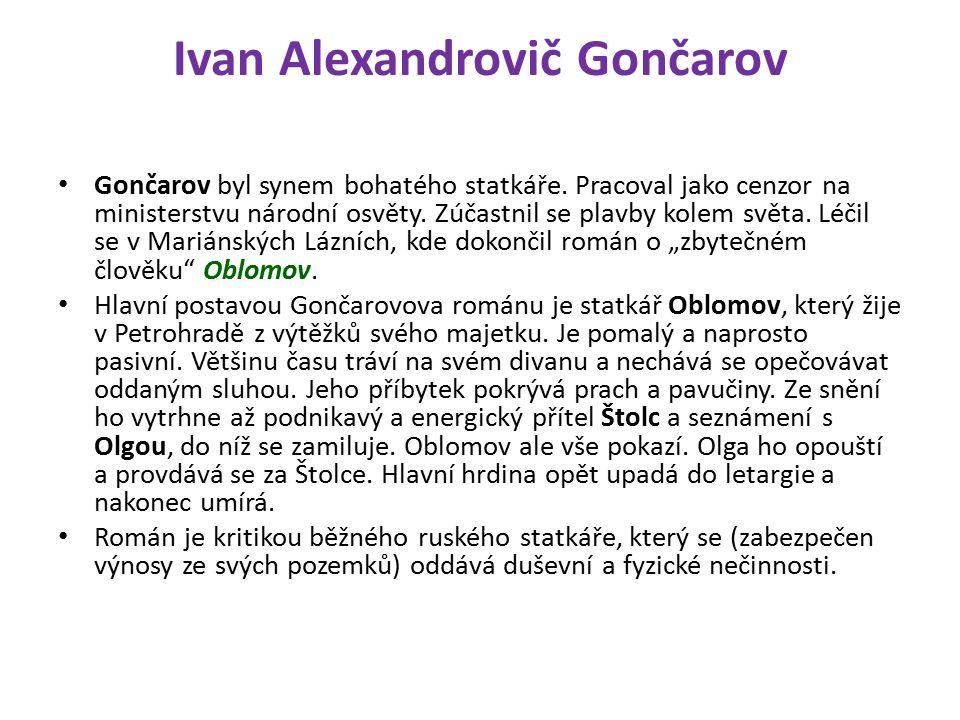 Ivan Alexandrovič Gončarov Gončarov byl synem bohatého statkáře.